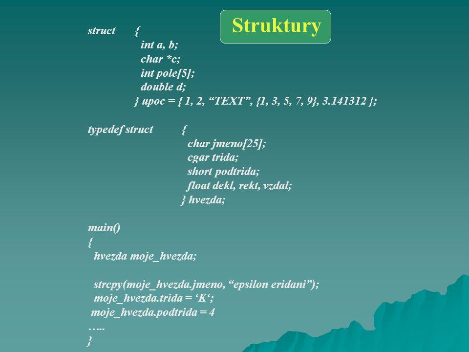 Struktury struct { int a, b; char *c; int pole[5]; double d;